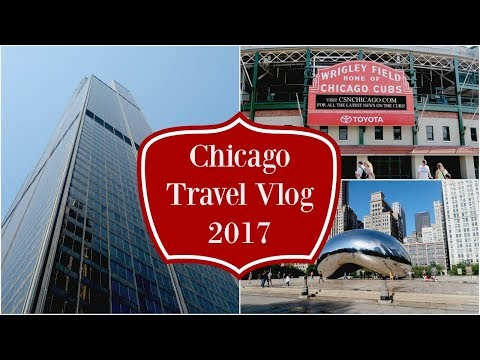 Chicago Travel Vlog 2017 + Chicago Travel Tips