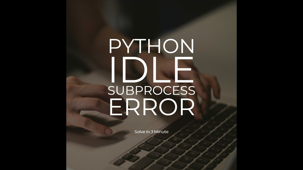 How To Solve Python IDLE Subprocess Error With In 3 Minutes
