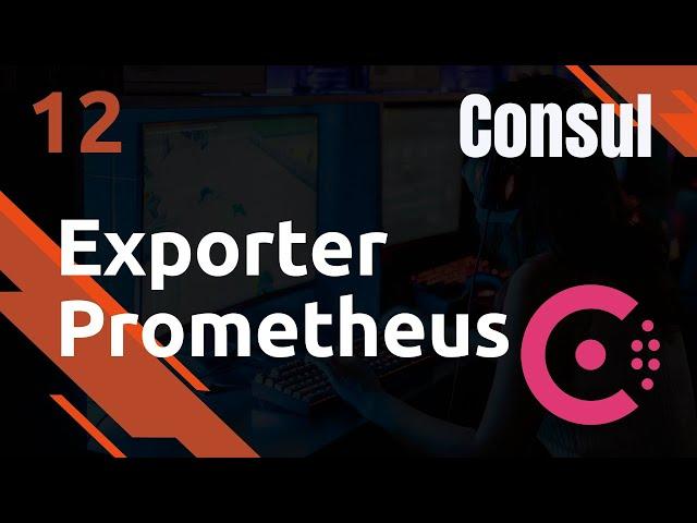 CONSUL - 12. EXPORTER POUR PROMETHEUS/GRAFANA