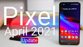 Google Pixel April 2021 Update is Out! - What's New?