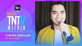 TNTV Within: Tuwing Umuulan - Jex De Casttro