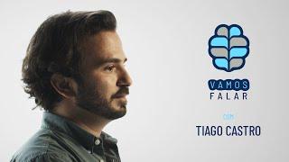 VAMOS FALAR com Tiago Castro.