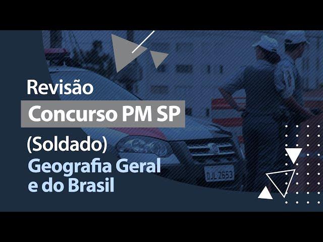 Concurso PM SP - Revisão - Geografia Geral e do Brasil