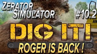 ZeratoR Simulator #10.2 : Dig it, Roger is back