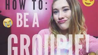 HOW TO: BE A GROUPIE