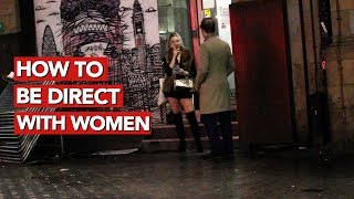 How to be direct with women? Direct game approach!