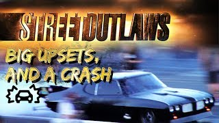 Street Outlaws Big Upsets, and a Crash