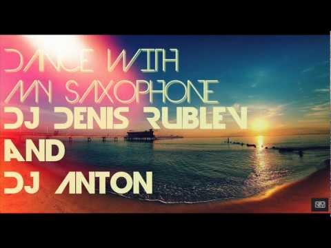 Dj Denis Rublev and Dj Anton - Dance with my saxop