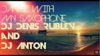 Dj Denis Rublev and Dj Anton - Dance with my saxop