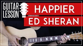 Happier Guitar Tutorial - Ed Sheeran Guitar Lesson  🎸 |Easy Chords + Tabs + Guitar Cover|