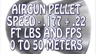 Airgun Pellet Speed Power Test: 0 to 50m .22 +.177- FPS + FT LBS