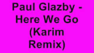 Paul Glazby - Here We Go (Karim Remix)