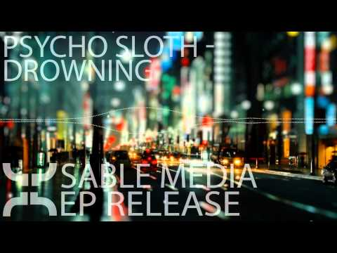 [EDM] - Psycho Sloth - Drowning [Sable Media EP Release]