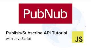 PubNub Pub/Sub Messaging in JavaScript