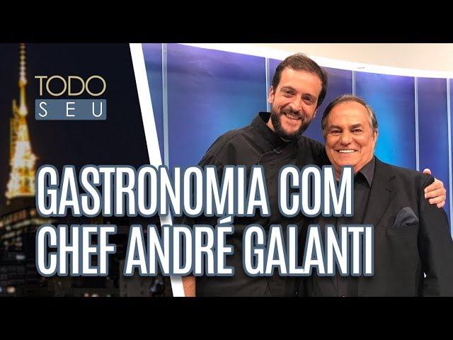 Gastronomia com chef André Galanti - Todo Seu (04/03/19)