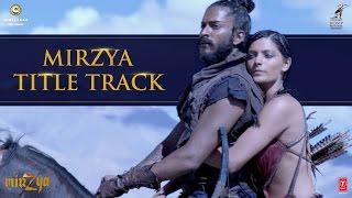 MIRZYA Title Song | MIRZYA | Rakesh Omprakash Mehra | Gulzar | Shankar Ehsaan Loy