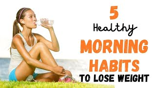 5 Healthy Morning Habits That Boost Weight Loss | Healthy Living Tips