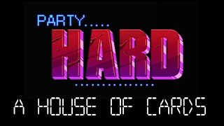 Party Hard - Part 2 - A House of Cards