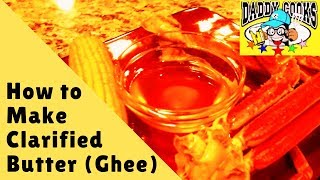 How To Make Ghee/clarified Butter (the Stuff That You Dip Crab Legs Into)