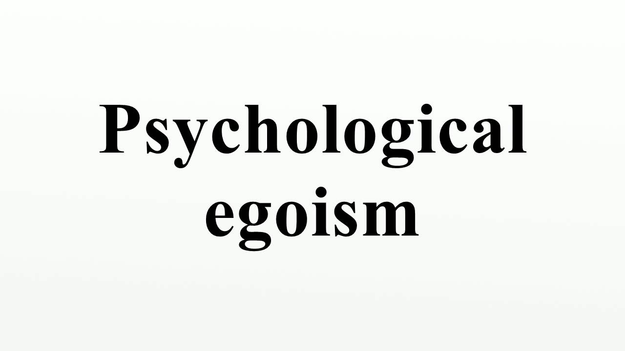 a view on psychological egoism Psychological egoism refers to the notion that human it is true that ethical egoism require psychological egoism 'a room with a view' omniscient.