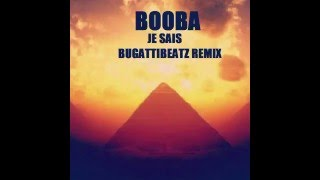 BoobaOfficial Je Sais BugattiBeatz Remix Officiel