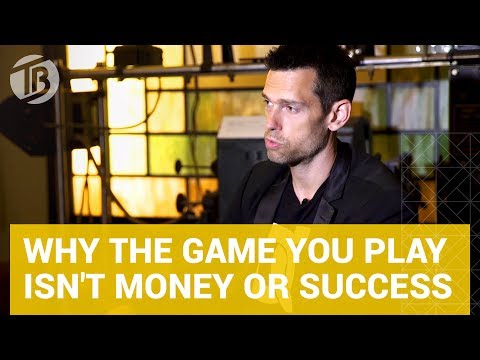 Why the Game You Play Isn't Money or Success