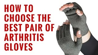 How to Choose The Best Compression Gloves | Essential Qualities Of Arthritis Gloves
