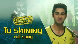 Tu Shining (Full Video Song) | Lekar Hum Deewana Dil | Armaan Jain & Deeksha Seth