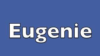 How to pronounce Eugenie the Princess