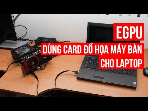 Egpu   Dùng Card đồ Họa Máy Tính Bàn Cho Laptop   Đức Việt