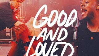 GOOD AND LOVED - TRAVIS GREENE(FT. STEFFANY GRETZINGER)