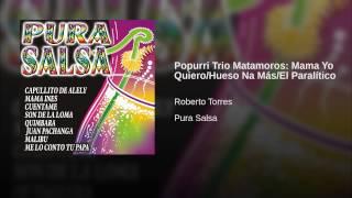 Popurri Trio Matamoros: Mama Yo Quiero/Hueso Na Más/El Paralítico