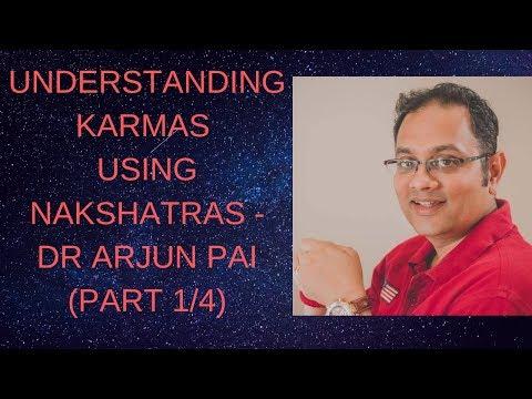 UNDERSTANDING KARMAS USING NAKSHATRAS - DR ARJUN PAI (PART 1/4)