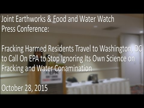 Joint Press Conference Food and Water Watch & Earthworks: Fracking Victims speak to EPA