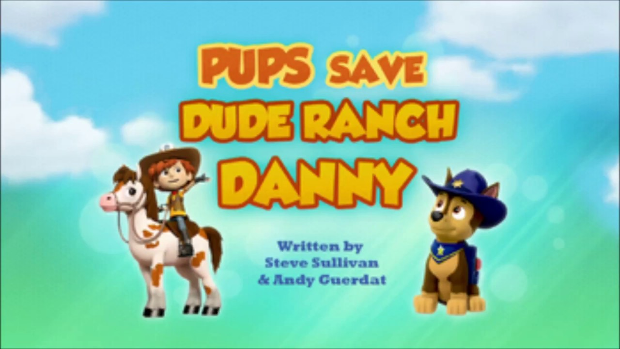 Paw Patrol Pups Save Dude Ranch Danny Youtube