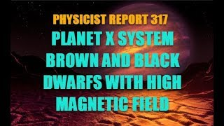 PHYSICIST REPORT 317: PLANET X SYSTEM: BROWN AND BLACK DWARFS WITH HIGH MAGNETIC FIELD