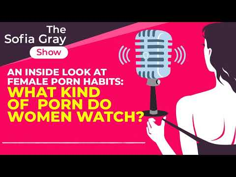 What Kind Of Porn Do Women Watch? - The Sofia Gray Show