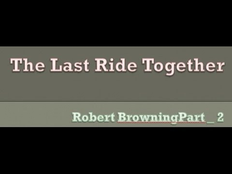 the last ride together by robert Robert browning's dramatic monologue is all about power and the psychology of  analysis of poem the last ride together by robert.