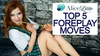 Top 5 Foreplay Moves with Alice Little