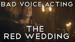 Bad Voice Acting - The Red Wedding