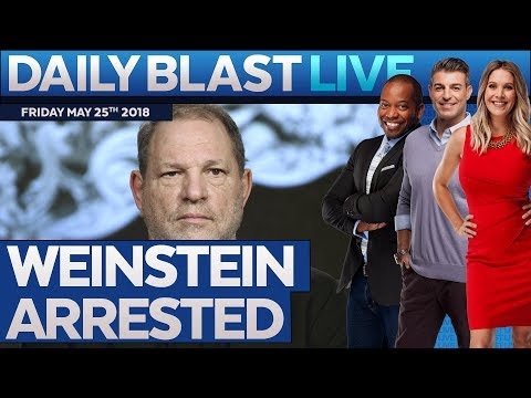 HARVEY WEINSTEIN ARRESTED: Daily Blast Live | Friday May 25, 2018