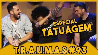 T.R.A.U.M.A.S. #93 - ESPECIAL: TATUAGEM (COM JULIANA DO THE NOITE)