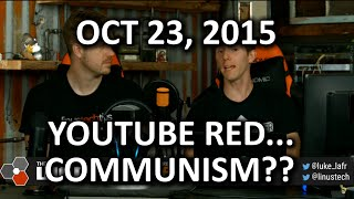 The WAN Show - YouTube Red.. Communism?? - October 23, 2015