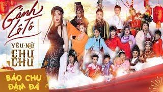 Lô Tô YÊU NỮ CHU CHU   Bảo Chu ft. Khưu Huy Vũ, Sơn ca, Năm Chà, Thanh Sang, Lê Như, Bé 3, Bé 4