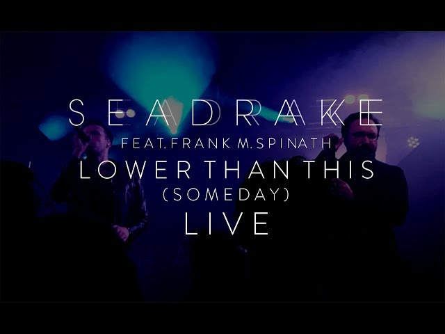 SEADRAKE - Lower than this (Someday) feat. Frank M. Spinath (Live)