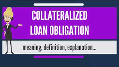 What is COLLATERALIZED LOAN OBLIGATION? What does COLLATERALIZED LOAN OBLIGATION mean?