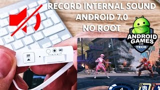 How to Record Android Gameplay + Internal Audio (2017) on Android 7.0 or Newer NO ROOT