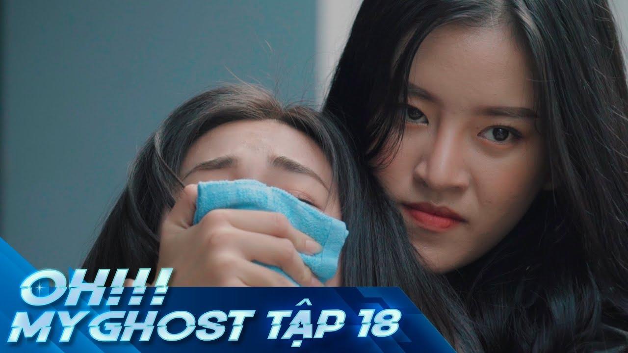 OH MY GHOST | TẬP 18 | Phim Ma Học Đường 2019