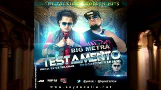 Big Metra - Testamento Reggaeton Version (Prod By Dj Yelkrab)