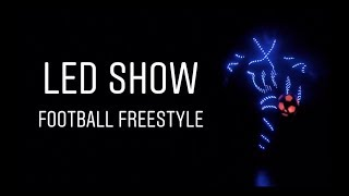LED SHOW - FOOTBALL FREESTYLE IN THE DARK - TEASER  2018